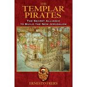 The Templar Pirates : The Secret Alliance to Build the New Jerusalem
