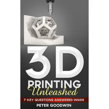 3D Printing Unleashed: 7 Key Questions Answered Inside - eBook