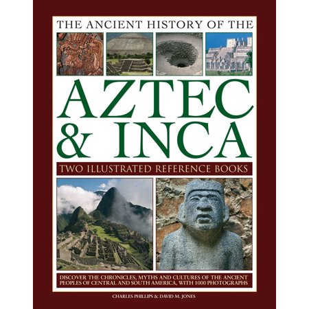 Ancient History of Aztec & Inca : Discover the History, Myths and Cultures of the Ancient Peoples of Central and South America, with 1000