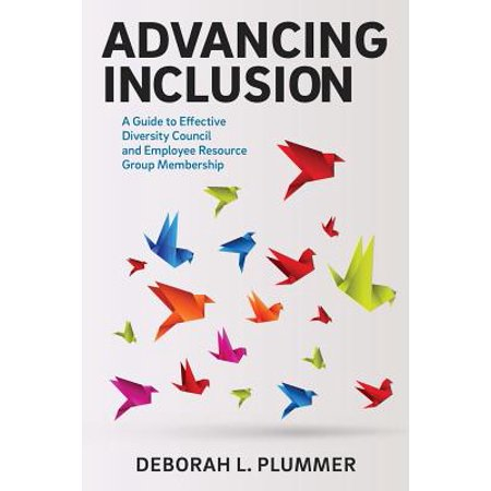 Advancing Inclusion : A Guide to Effective Diversity Council and Employee Resource Group (Best Diversity And Inclusion Videos)