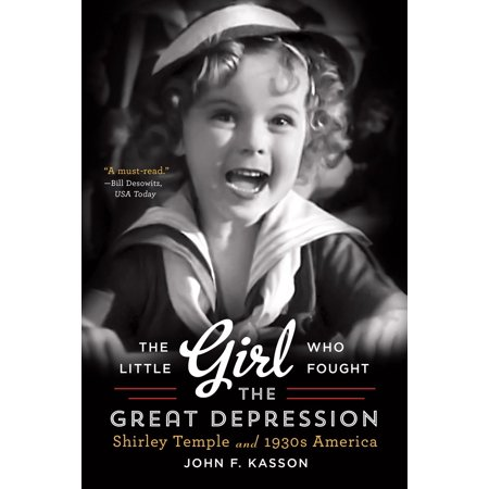The Little Girl Who Fought the Great Depression : Shirley Temple and 1930s