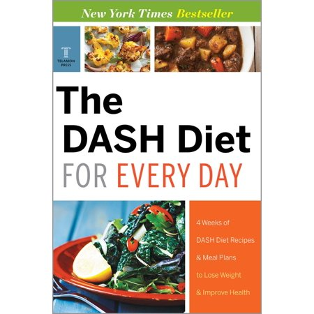 The DASH Diet for Every Day: 4 Weeks of DASH Diet Recipes & Meal Plans to Lose Weight & Improve Health -