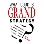 What Good Is Grand Strategy?: Power and Purpose in American Statecraft from Harry S. Truman to George W. Bush (Paperback)