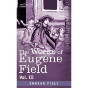 The Works of Eugene Field Vol. III : Second Book of Verse