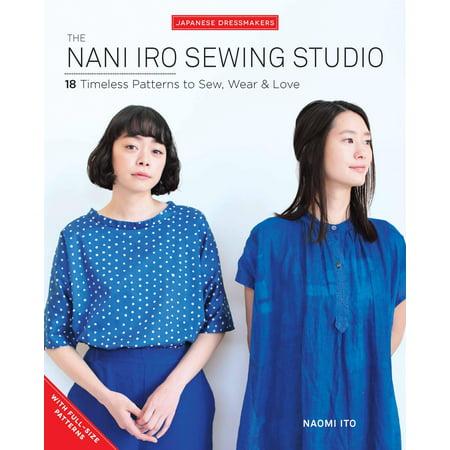 The Nani Iro Sewing Studio : 18 Timeless Patterns to Sew, Wear & Love
