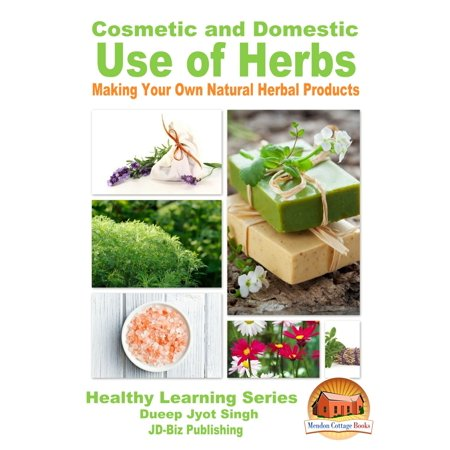 Own Natural (Cosmetic and Domestic Uses of Herbs: Making Your Own Natural Herbal Products - eBook )