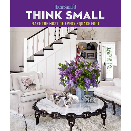 House Beautiful Think Small : Make the Most of Every Square (Average House Cleaning Cost Per Square Foot)