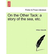 On the Other Tack : A Story of the Sea, Etc.