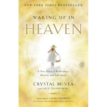 Waking Up in Heaven : A True Story of Brokenness, Heaven, and Life