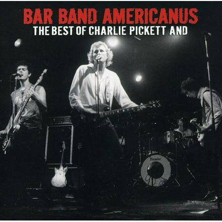 Bar Band Americanus: The Best Of Charlie Pickett