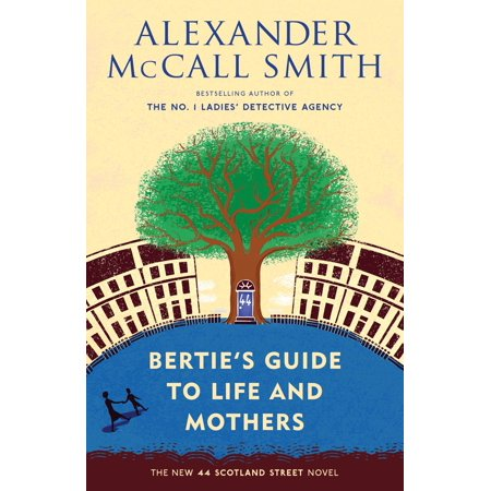 Bertie's Guide to Life and Mothers : 44 Scotland Street Series (9) Mom Chose Life