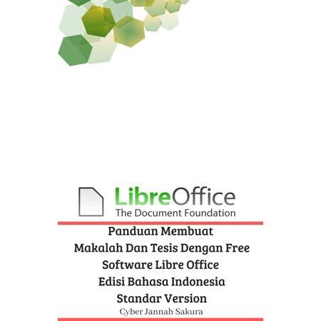 Panduan Membuat Makalah Dan Tesis Dengan Free Software Libre Office Edisi Bahasa Indonesia Standar Version - eBook (Free Software Full Version)