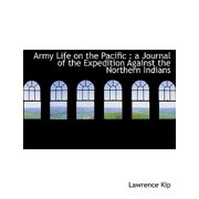 Army Life on the Pacific : A Journal of the Expedition Against the Northern Indians