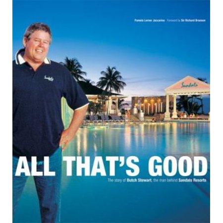 All Thats Good  The Story Of Butch Stewart  The Man Behind Sandals Resorts