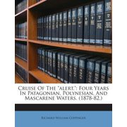 Cruise of the Alert.: Four Years in Patagonian, Polynesian, and Mascarene Waters. (1878-82.) Paperback