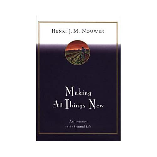 Making All Things New : An Invitation to the Spiritual Life