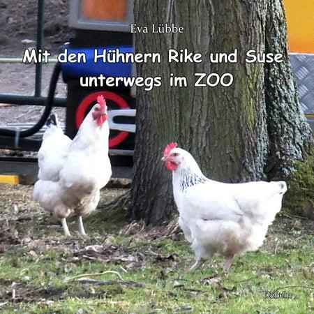 Zoo Mitt - Mit den Hühnern Rike und Suse unterwegs im ZOO - eBook