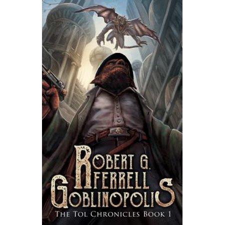 Goblinopolis : The Tol Chronicles Book 1 (Tol & Tol The Best Of Tol & Tol)