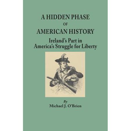 Phase Part (A Hidden Phase of American History : Ireland's Part in America's Struggle for Liberty)