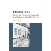 Educating China : Knowledge, Society and Textbooks in a Modernizing World, 1902-1937