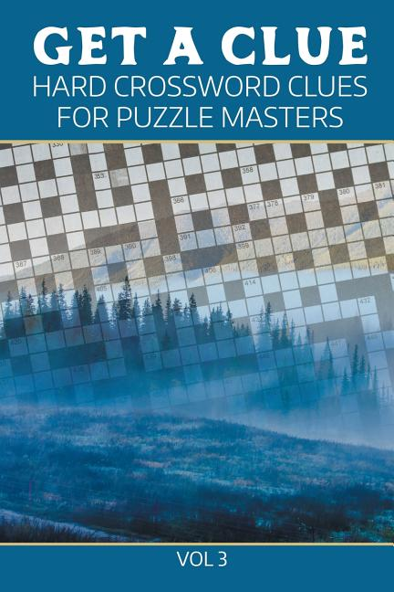 Get A Clue Hard Crossword Clues For Puzzle Masters Vol 3