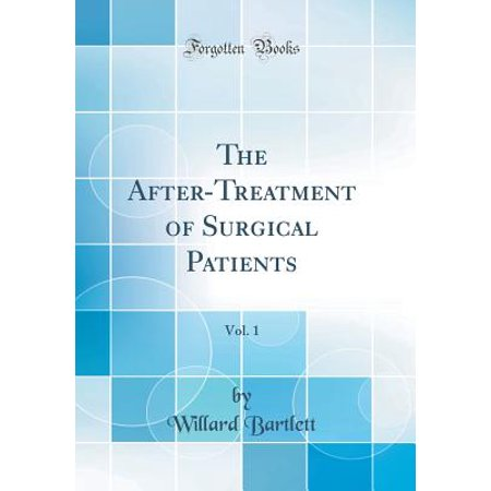 The After-Treatment of Surgical Patients, Vol. 1 (Classic Reprint)