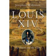 Louis XIV : The Power and the Glory