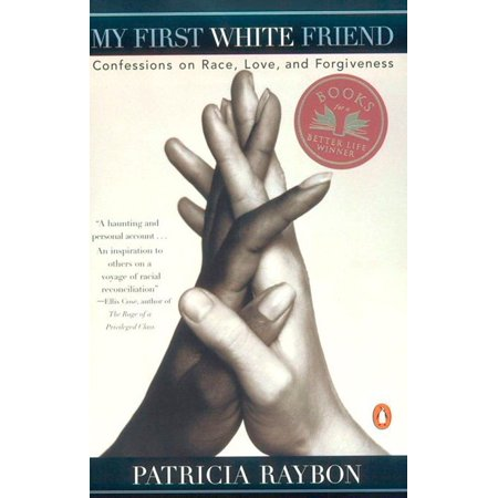 My First White Friend : Confessions on Race, Love and Forgiveness ()