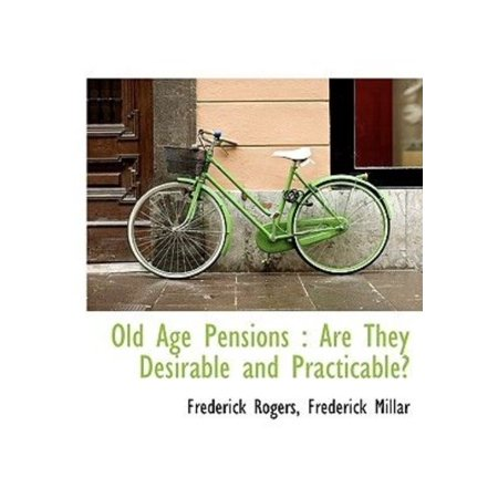 Old Age Pensions: Are They Desirable and Practicable? - image 1 de 1