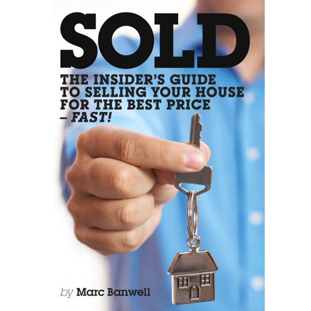 Sold: The Insider's Guide To Selling Your House For The Best Price - Fast! - (Sell Used Car Best Price)