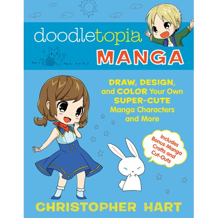 Doodletopia Manga : Draw, Design, and Color Your Own Super-Cute Manga Characters and (Draw Super Manga)