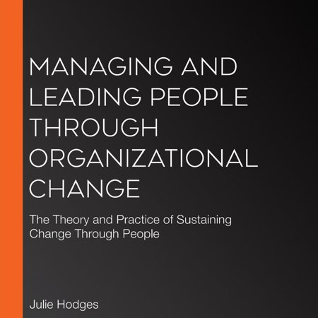 Managing and Leading People Through Organizational Change - (Leading And Managing Change In Organization Development)