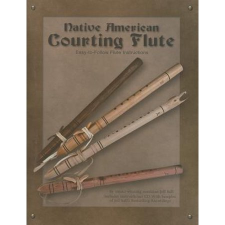 Native American Courting Flute : Easy-To-Follow Flute Instructions