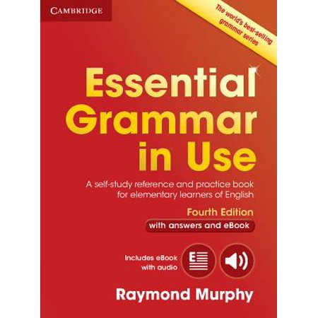 Essential Grammar in Use with Answers and Interactive eBook : A Self-Study Reference and Practice Book for Elementary Learners of