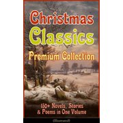 Christmas Classics Premium Collection: 150+ Novels, Stories & Poems in One Volume (Illustrated) - eBook
