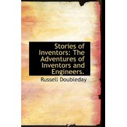 Stories of Inventors : The Adventures of Inventors and Engineers.