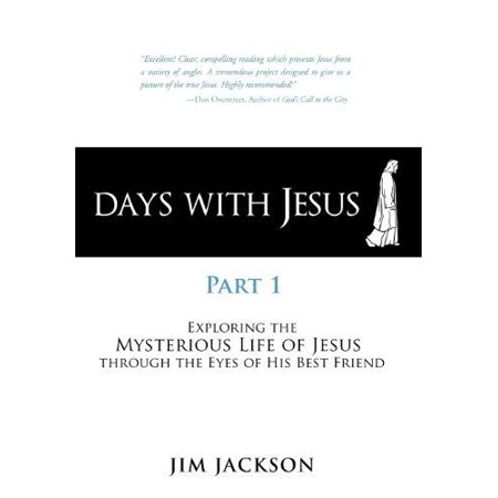 Days with Jesus Part 1 : Exploring the Mysterious Life of Jesus Through the Eyes of His Best