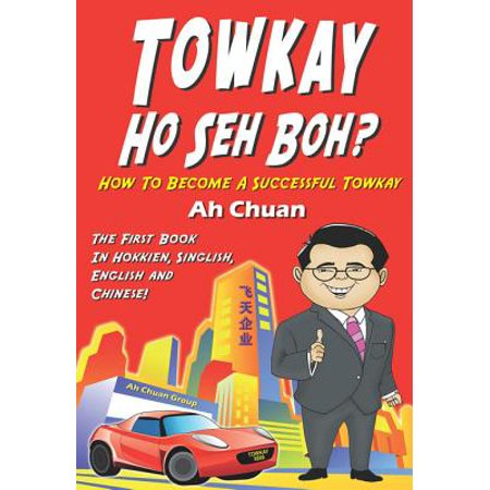 Towkay Ho Seh Boh (How Are You Boss): How to Become a Successful Boss -