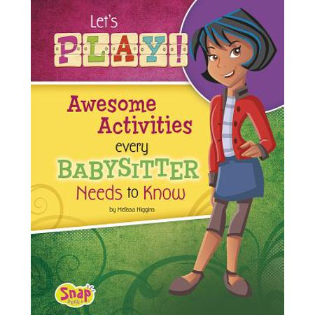 Let's Play! : Awesome Activities Every Babysitter Needs to Know (Awesome Backpacks)