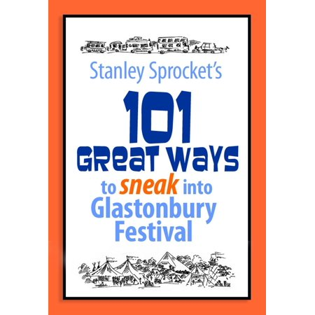 101 Great ways to sneak into Glastonbury Festival - eBook