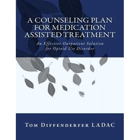 A Counseling Plan For Medication Assisted Treatment Or Mat  An Effective Outpatient Solution For Opioid Use Disorder