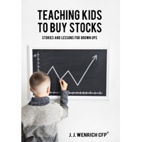 Teaching Kids to Buy Stocks : Stories and Lessons for Grown-Ups