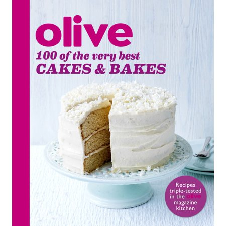 Olive: 100 of the Very Best Cakes and Bakes -