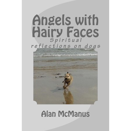 Angels with Hairy Faces: Spiritual Reflections on Dogs - eBook - Hairy Face Mole