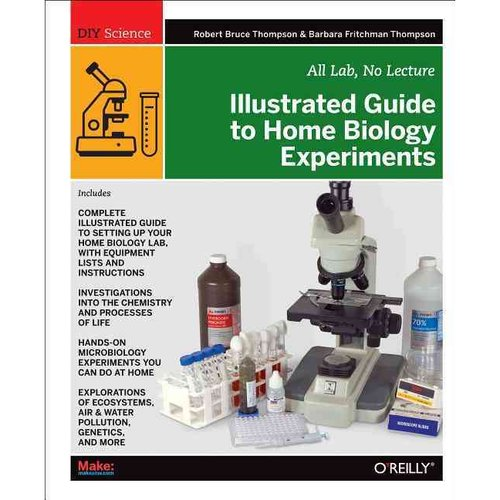 Illustrated Guide to Home Biology Experiments: All Lab, No Lecture