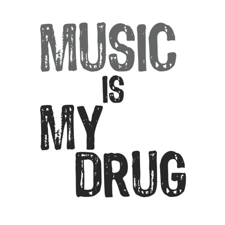 Music Is My Drug Typography Print - Motivational Poster - Inspirational Office Art