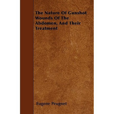The Nature of Gunshot Wounds of the Abdomen, and Their Treatment