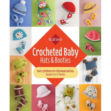 Crocheted Baby: Hats & Booties : Over 25 Patterns for Little Heads and Toes--Newborn to 12