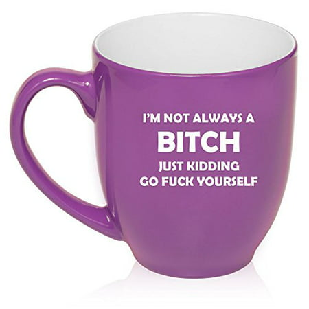 - 16 oz Large Bistro Mug Ceramic Coffee Tea Glass Cup I'm Not Always a B*tch (Purple)