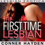 The First Time Lesbian: Lesbian Erotica - Audiobook